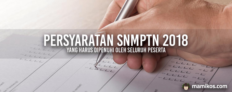 Persyaratan SNMPTN 2018 yang Harus Dipenuhi oleh Seluruh Peserta