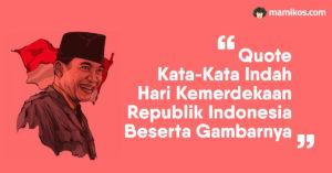 Quote Kata Kata Indah 17 Agustus Ucapan Hari Kemerdekaan Republik Indonesia Beserta Gambarnya Mamikos Info